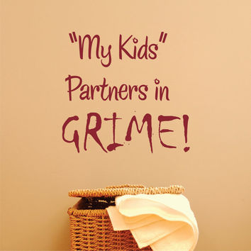 My Kids Partners in Grime Laundry Room Sign Wall Decal Vinyl Wall Art Quote