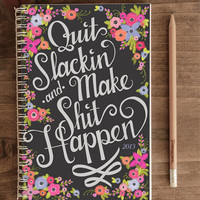 2013 Journal - Quit Slackin&#x27; and Make Shit Happen