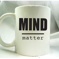 $15.00 Custom mug Mind over Matter mug by theprintedsurface