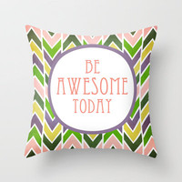 Be Awesome Today Throw Pillow by Sandra Arduini | Society6