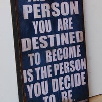 Ralph Waldo Emerson-The only person you are destined to become is the person you decide to be.