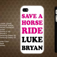 Save A Horse Ride Luke Bryan iPhone 4 / 4S case iPhone 5 case Samsung Galaxy S2 case Samsung Galaxy S3 case
