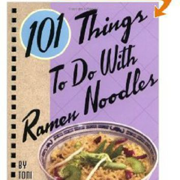 101 Things to Do with Ramen Noodles: Toni Patrick: 9781586857356: Books