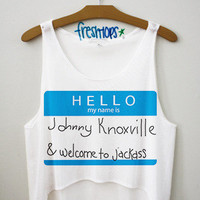 Hello my name is Johnny Knoxville | fresh-tops.com