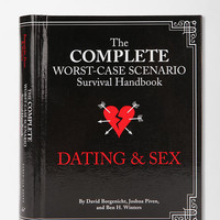 Urban Outfitters - The Complete Worst-Case Scenario Survival Handbook: Dating & Sex By Joshua Piven, David Borgenicht, Jennifer Worick & Laura Hamilton