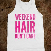 Weekend Hair Don&#x27;t Care (Tank)