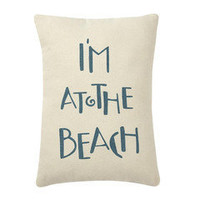 I'm at the Beach Pillow â?? French Seaside Cottage Decor ~ Boutique de la Mer