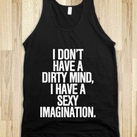 I don&#x27;t have a dirty mind, I have a sexy imagination - Awesome fun #$!!*&amp;