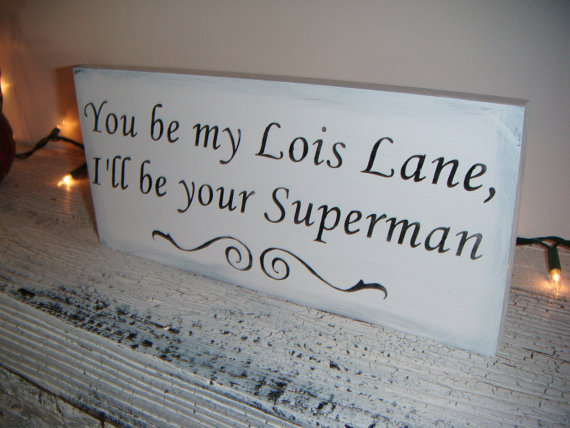 Wedding Signs Fun Wedding sign You be my Lois Lane, I'll be your Superman