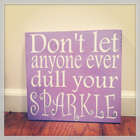 Don&#x27;t let Anyone Ever Dull Your Sparkle 12x12 Wood Sign