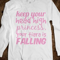 keep your head high princess, your tiara is falling - Julianne&#x27;s Apparel