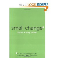 Small Change: It's the Little Things in Life That Make a Big Difference! [Paperback]