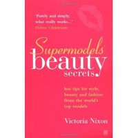 Supermodels` Beauty Secrets: Hot Tips for Style, Beauty, and Fashion from the World`s Top Models: Victoria Nixon: 9780749923440: Books