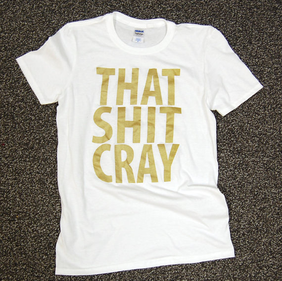 That Shit Cray Shirt Gold on White