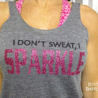 I DON&#x27;T SWEAT I SPARKLE Tank workout jersey racer by RiverImprints