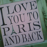 Wooden Sign I Love You To Paris and Back by dressingroom5 on Etsy