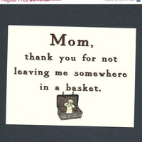 WEEKEND ONLY SALE Mom Thanks For Not Leaving Me In A Basket- Funny Mother's Day Card