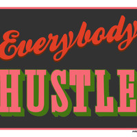 Everybody Hustle Poster - New Colors!  Wary Meyers