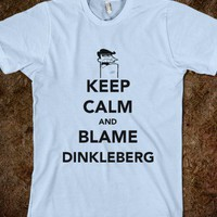 Keep Calm And Blame Dinkleberg - lovebad designs