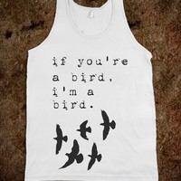 if you're a bird, i'm a bird - Julianne's Apparel
