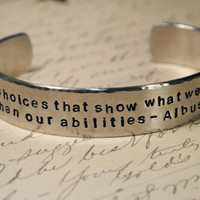 It is Our Choices that show What we Truly Are, far more than our Abilities-Harry Potter Cuff Bracelet