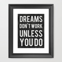 Dreams Don't Work Unless You Do Framed Art Print | Print Shop
