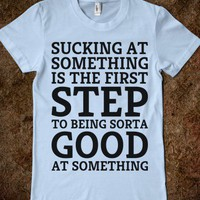 Sucking At Something - Text First - Skreened T-shirts, Organic Shirts, Hoodies, Kids Tees, Baby One-Pieces and Tote Bags