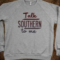 Talk Southern To Me (Sweater) - Southern Girl - Skreened T-shirts, Organic Shirts, Hoodies, Kids Tees, Baby One-Pieces and Tote Bags