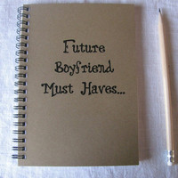 Future Boyfriend Must Haves.... - 5 x 7 journal