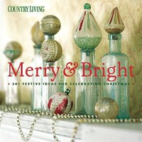 BARNES & NOBLE | Country Living Merry & Bright: 301 Festive Ideas for Celebrating Christmas by Country Living Editors, Hearst Books | Paperback, Hardcover