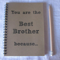 You are the Best Brother because  5 x 7 journal by JournalingJane