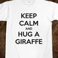 Keep Calm And Hug A Giraffe