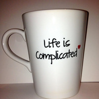 Life is complicated life quote mug Ceramic by theprintedsurface