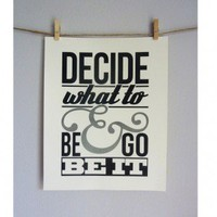 """DECIDE WHAT TO BE…"" PRINT"
