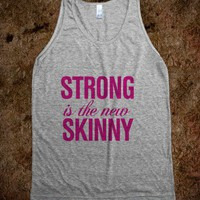 Strong is the new Skinny - Workout and fitness shirts - Skreened T-shirts, Organic Shirts, Hoodies, Kids Tees, Baby One-Pieces and Tote Bags