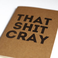 That Shit Cray Moleskine Cahier by JulienDenoyer on Etsy