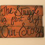 "Custom Quote Sign ""The struggle is part of our story"""