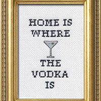 Home Is Where The Vodka Is | Subversive Cross Stitch