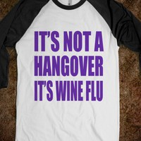 IT&#x27;S NOT A HANGOVER ITS WINE FLU