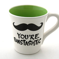Large Mustache mug you&#x27;re fanstashtic by LennyMud on Etsy