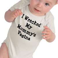 I wrecked my mommy's vagina from Zazzle.com