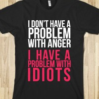 I Don't Have a Problem with Anger... (Dark) - expressions - Skreened T-shirts, Organic Shirts, Hoodies, Kids Tees, Baby One-Pieces and Tote Bags
