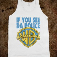 If You See Da Police Warna Brotha! (Tank) - TV Madness - Skreened T-shirts, Organic Shirts, Hoodies, Kids Tees, Baby One-Pieces and Tote Bags
