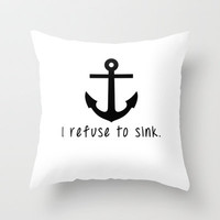 I Refuse To Sink Throw Pillow by Ian Layne | Society6
