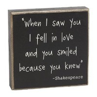 When I Saw You I Fell in Love and You Smiled Because You Knew - Shakespeare Quote - Box Sign: