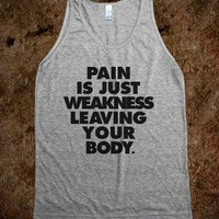 Pain Is Just Weakness Leaving Your Body (Tank) - Work It Out - Skreened T-shirts, Organic Shirts, Hoodies, Kids Tees, Baby One-Pieces and Tote Bags