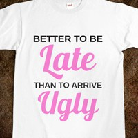 Better Late Than Ugly Tee - AV&#x27;s Boutique - Skreened T-shirts, Organic Shirts, Hoodies, Kids Tees, Baby One-Pieces and Tote Bags