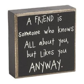 "Amazon.com: ""A FRIEND is someone who knows ALL about you, but likes you ANYWAY"" - Box Sign: Home & Kitchen"