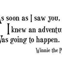 As soon as I saw you I knew an adventure was going to happen Winnie the Pooh wall Decal Sticker Quote Small W4034