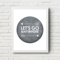 Lets Go Anywhere charcoal gray grey Graphic print arrow tribal / adventure print / circle inspirational